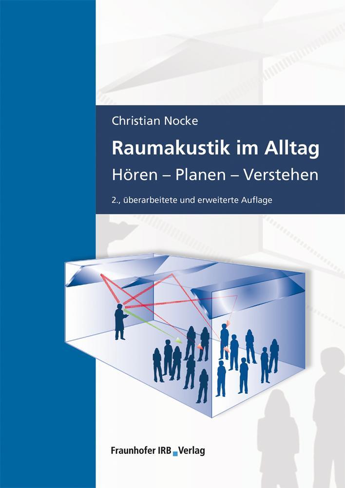 """Christian Nocke: """"Raumakustik im Alltag. Hören - Planen - Verstehen"""", Fraunhofer IRB Verlag, 320 S., 55 €."""