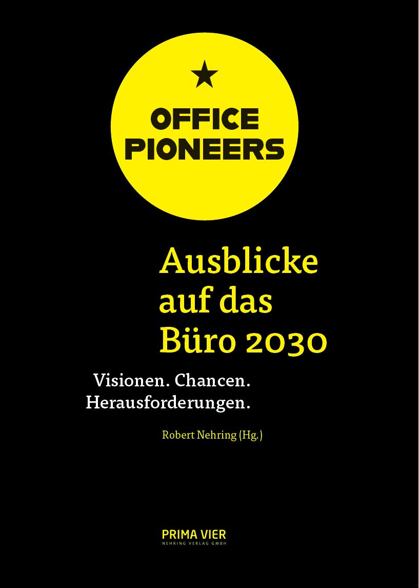 OFFICE PIONEERS. Ausblicke auf das Büro 2030