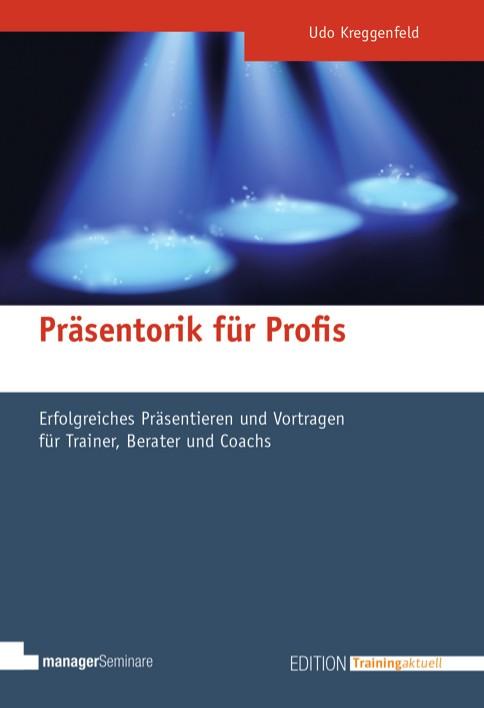 """Udo Kreggenfeld: """"Präsentorik für Profis. Erfolgreiches Präsentieren und Vortragen für Trainer, Berater und Moderatoren"""", managerSeminare Verlag 2015"""