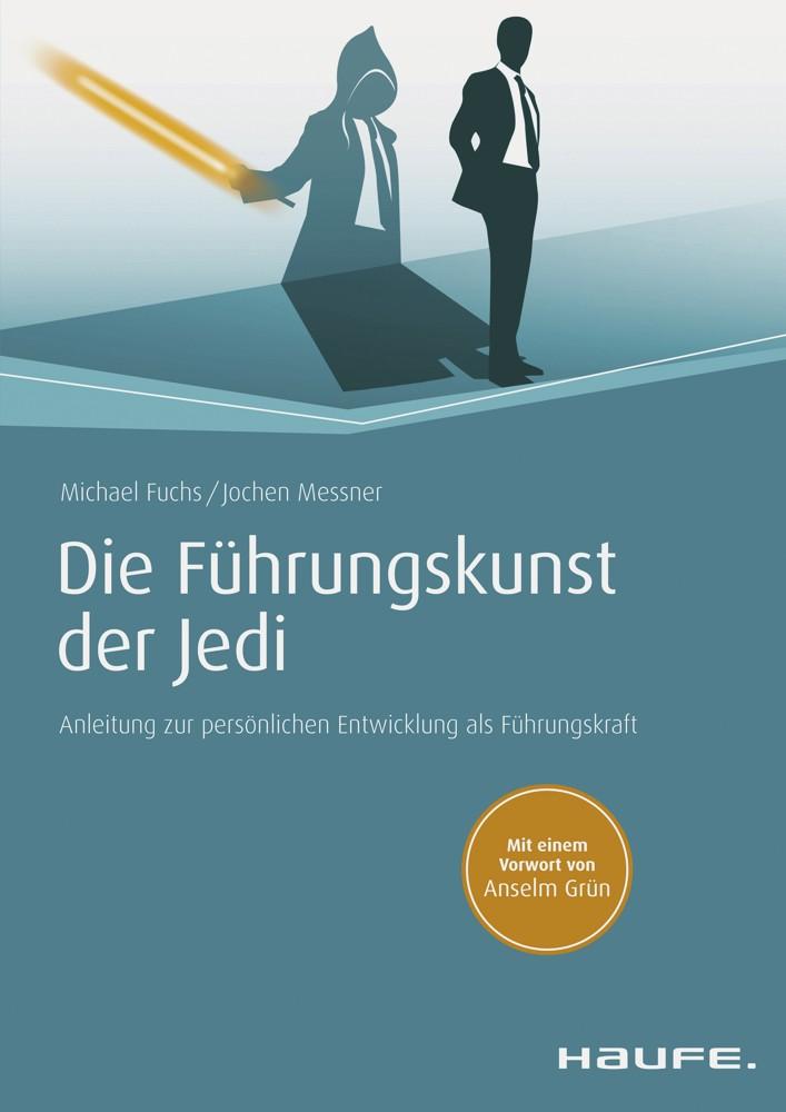 """Michael Fuchs/Jochen Messner: """"Die Führungskunst der Jedi. Anleitung zur persönlichen Entwicklung als Führungskraft"""