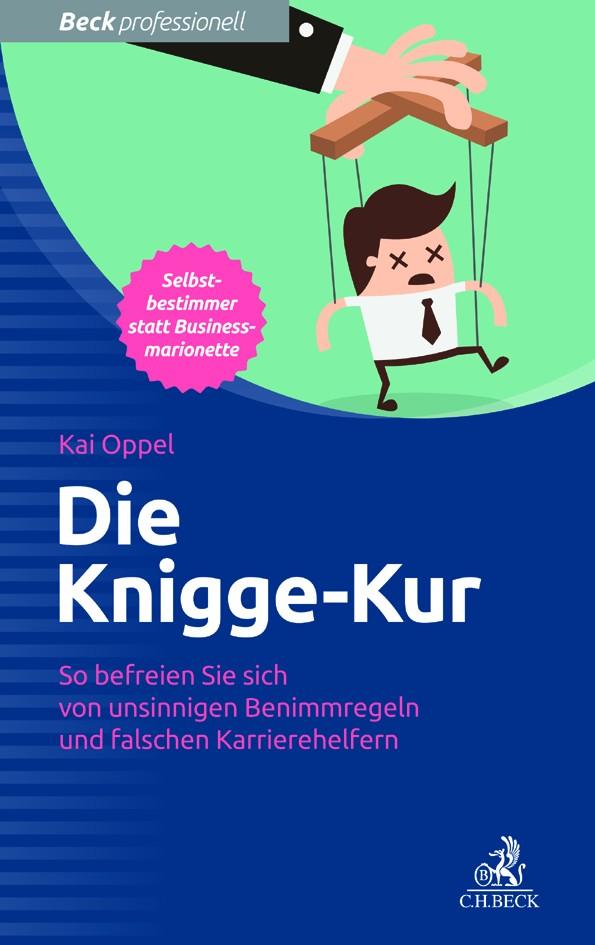 """Kai Oppel: """"Die Knigge-Kur. So befreien Sie sich von unsinnigen Benimmregeln und falschen Karrierehelfern"""""""