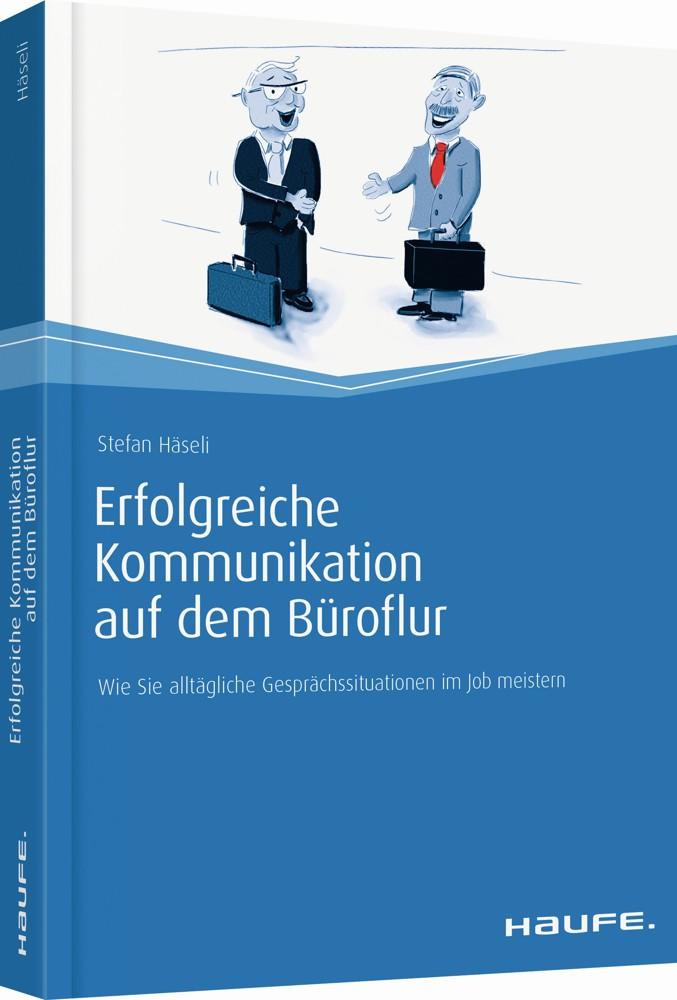 """Stefan Häseli: """"Erfolgreiche Kommunikation auf dem Büroflur. Wie Sie alltägliche Gesprächssituationen im Job meistern"""", Haufe, 180 S., 24,95 €."""