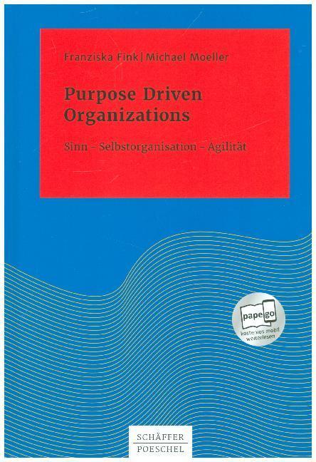 Purpose Driven Organizations. Sinn – Selbstorganisation – Agilität