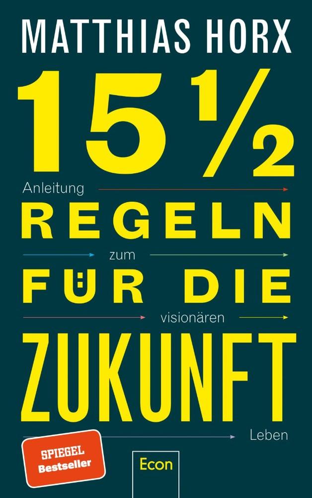 15½ Regeln für die Zukunft: Anleitung zum visionären Leben von Matthias Horx