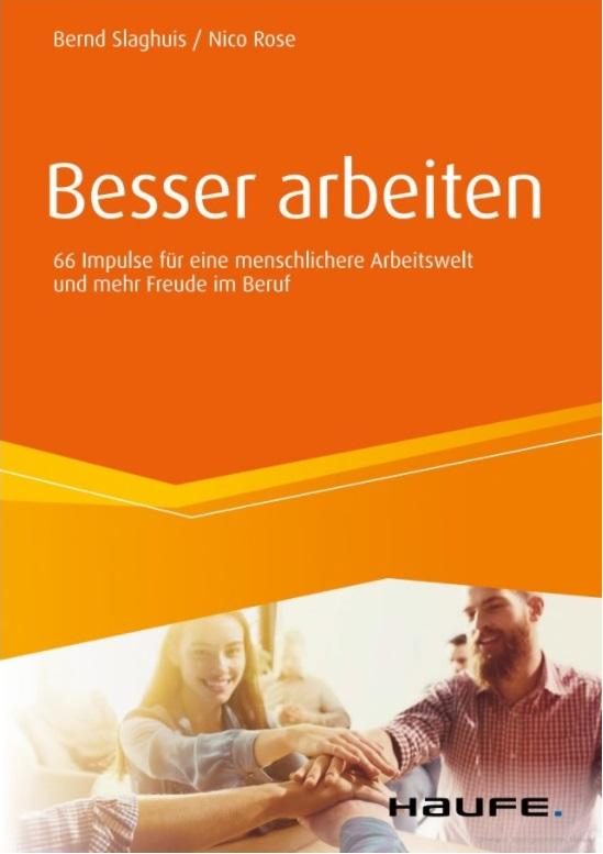 Bernd Slaghuis, Nico Rose:Besser arbeiten: 66 Impulse für eine menschlichere Arbeitswelt und mehr Freude im Beruf, Haufe, 252 S., 24,95 €