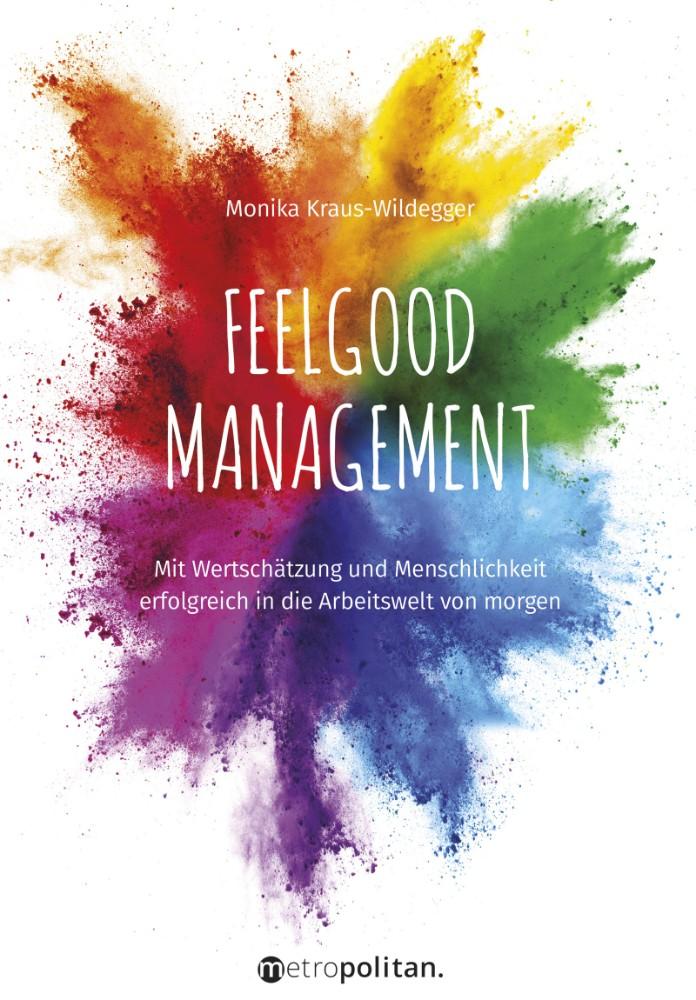 Monika Kraus-Wildegger: Feelgood Management: Mit Wertschätzung und Menschlichkeit erfolgreich in die Arbeitswelt von morgen, Metropolitan, 200 Seiten, 27,99 €