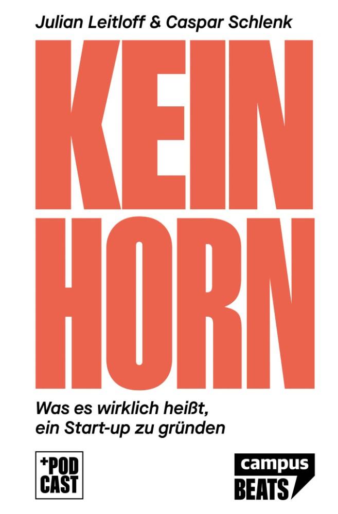 Julian Leitloff, Caspar Tobias Schlenk: Keinhorn: Was es wirklich heißt, ein Start-up zu gründen, Campus Verlag, 295 Seiten, 22 €