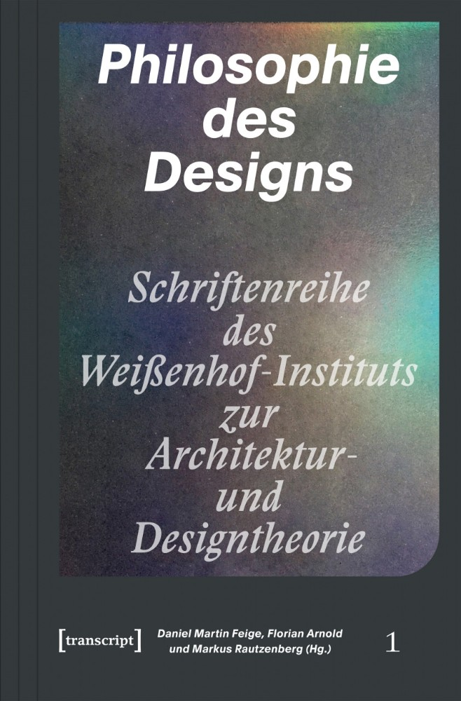Daniel Martin Feige, Florian Arnold, Markus Rautzenberg (Hrsg.): Philosophie des Designs, transcript Verlag, 464 Seiten, 34,99 €