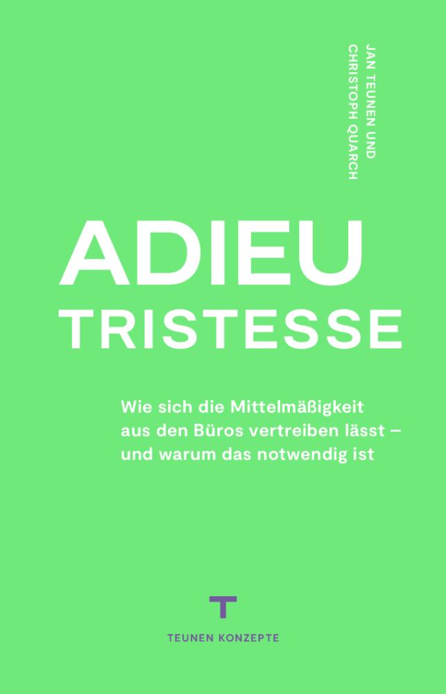 """""""Adieu Tristesse"""" ist ein Thesenpapier rund ums Thema Büro von Dr. Christoph Quarch und Prof. Jan Teunen. Abbildung: Fuenfwerken Design AG"""