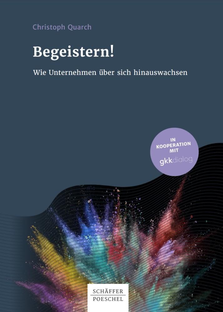 Christoph Quarch: Begeistern! Wie Unternehmen über sich hinauswachsen, Schäffer-Poeschel, 161 Seiten, 24,95 €