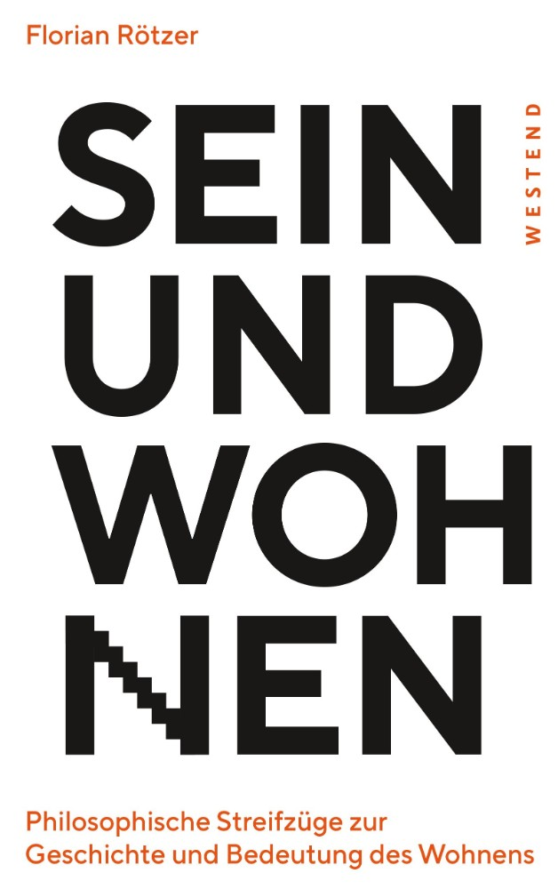 Florian Rötzer: Sein und Wohnen: Philosophische Streifzüge zur Geschichte und Bedeutung des Wohnens, Westend, 288 Seiten, 22 €.