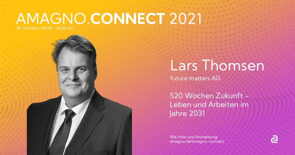 Als Keynote-Speaker der Amagno.Connect 2021 wirft Lars Thomsen einen Blick ins Jahr 2031. Abbildung: Amagno, Future Matters